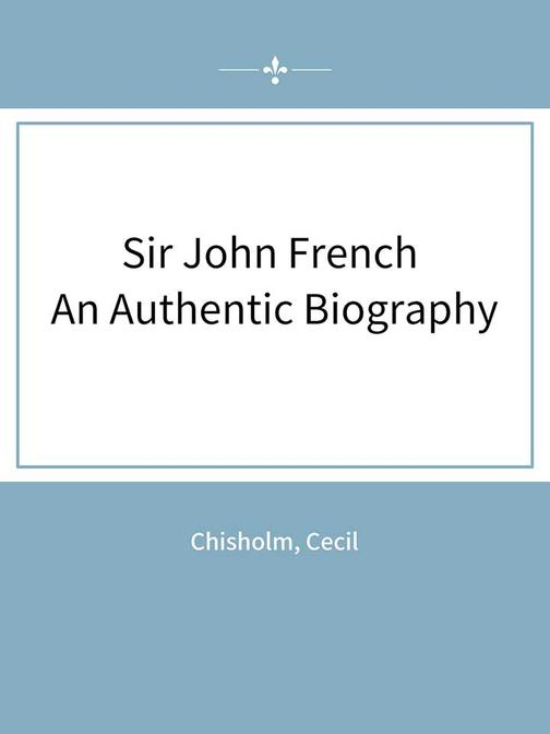 Sir John French An Authentic Biography