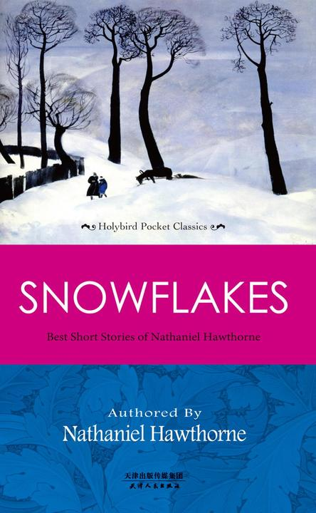 SNOWFLAKES:BEST SHORT STORIES OF NATHANIEL HAWTHORNE 霍桑经典短篇小说(英文原版)