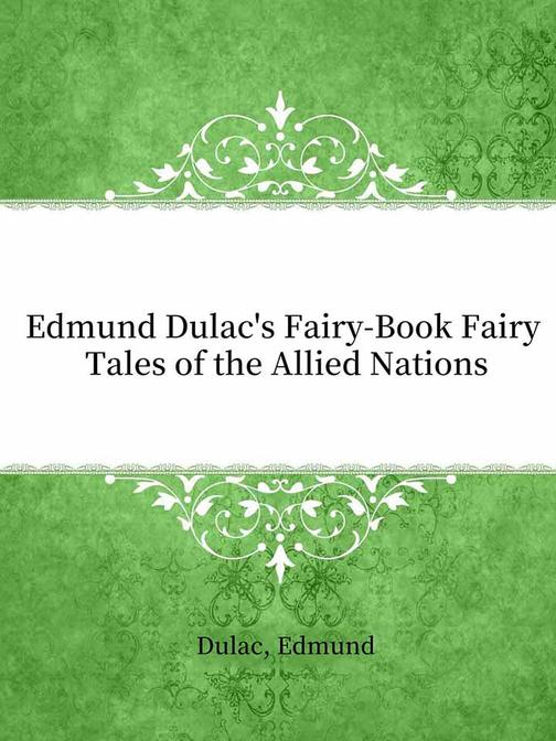 Edmund Dulac's Fairy-Book Fairy Tales of the Allied Nations