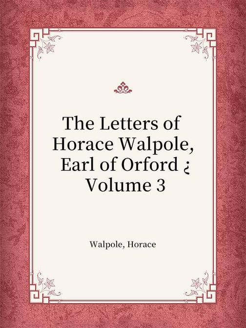 The Letters of Horace Walpole, Earl of Orford ? Volume 3