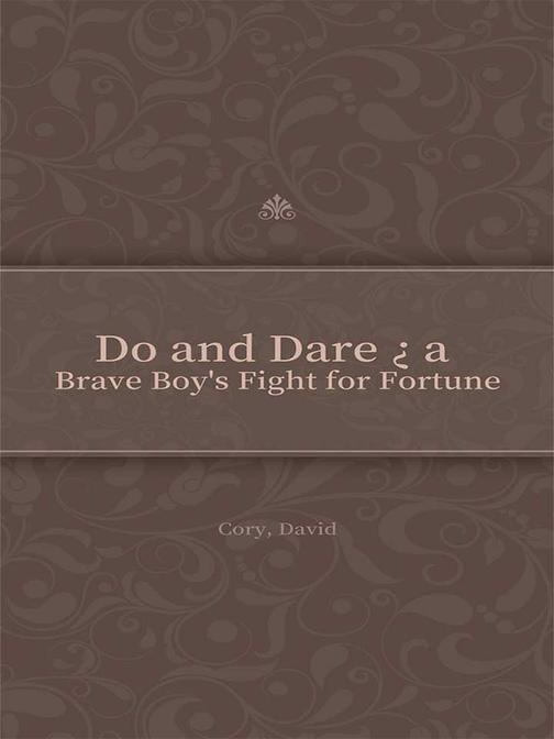 Do and Dare ? a Brave Boy's Fight for Fortune