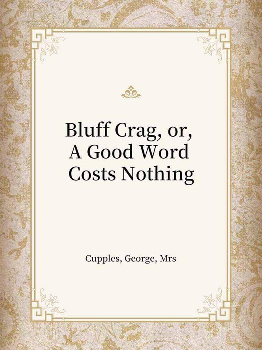 Bluff Crag, or, A Good Word Costs Nothing