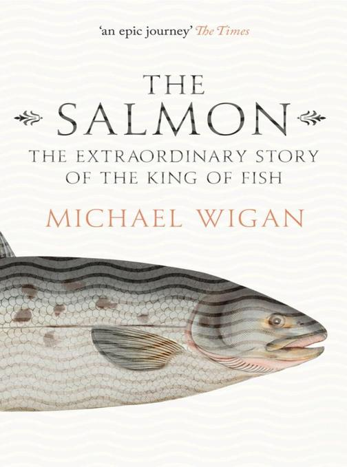 The Salmon:The Extraordinary Story of the King of Fish