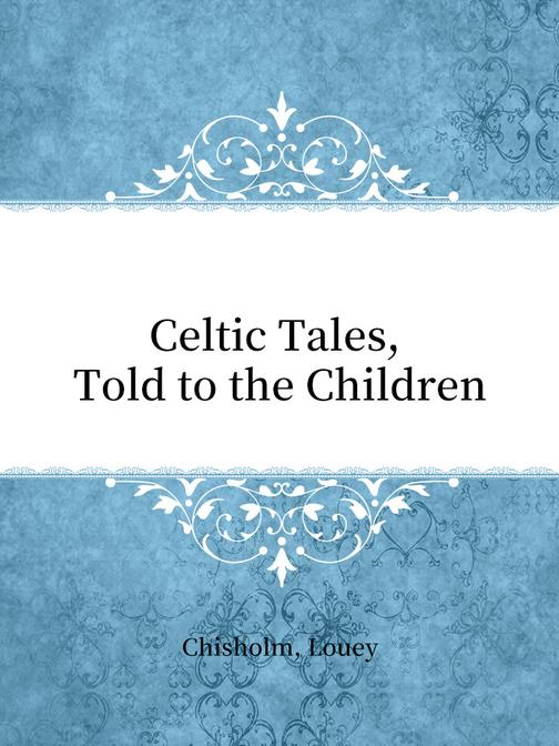Celtic Tales, Told to the Children
