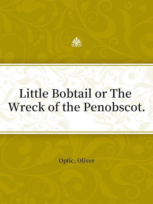 Little Bobtail or The Wreck of the Penobscot.