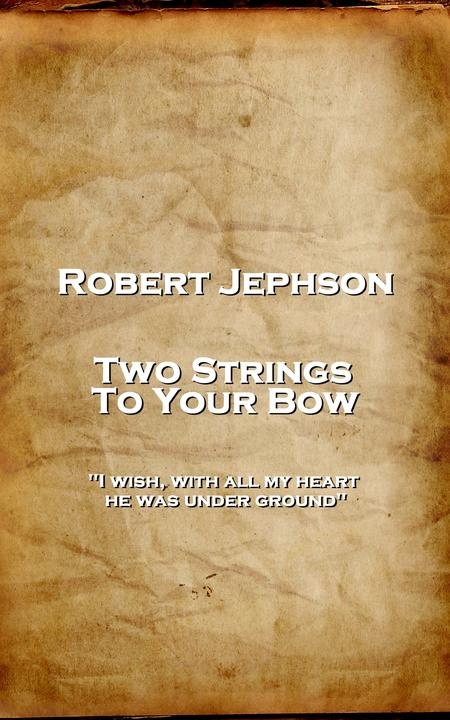 Two Strings To Your Bow - 'I wish, with all my heart, he was under ground''