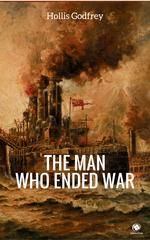 The Man Who Ended War