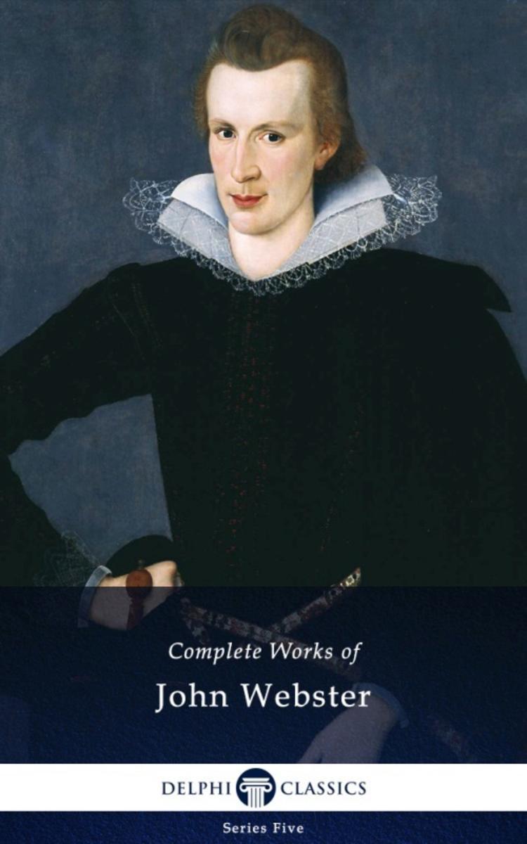 Delphi Complete Works of John Webster (Illustrated)
