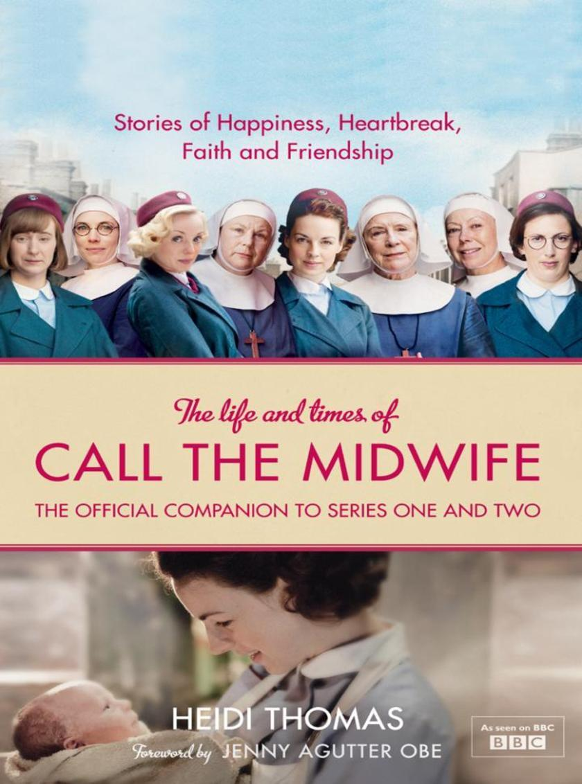 The Life and Times of Call the Midwife:The Official Companion to Series One and