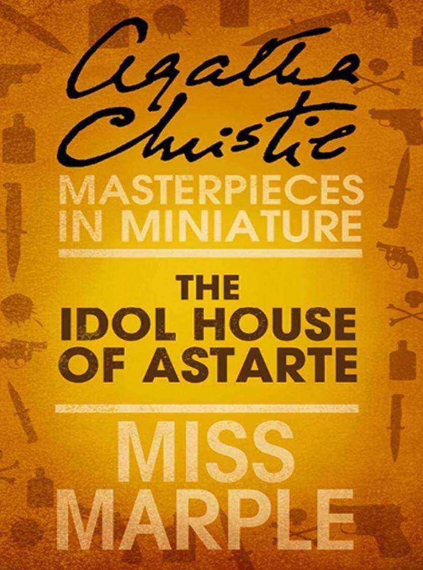 The Idol House of Astarte:A Miss Marple Short Story