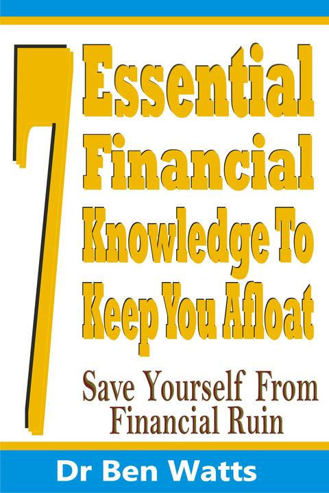 7 Essential Financial Knowledge To Keep You Afloat: Save Yourself From Financial