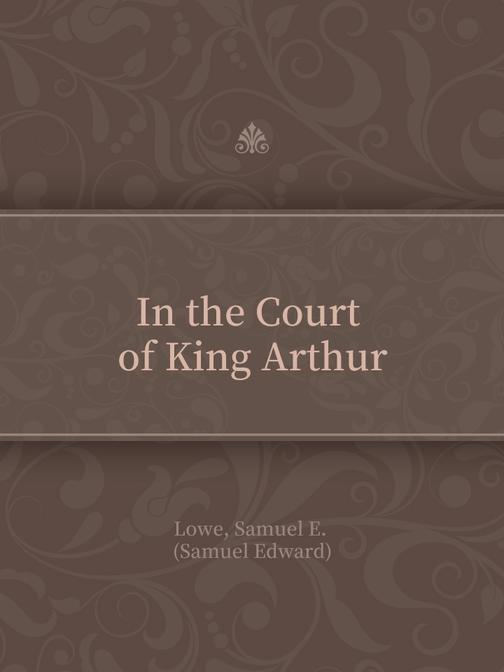In the Court of King Arthur