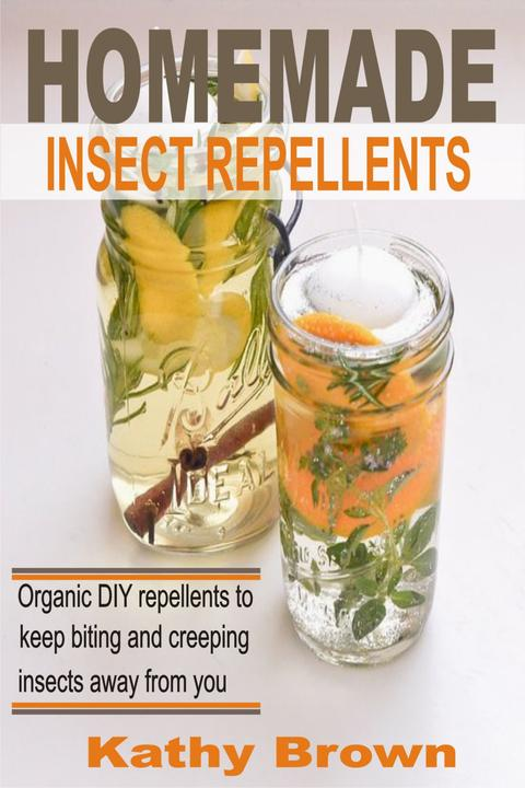 Homemade Insect Repellents: Organic DIY Repellents to Keep Biting and Creeping I