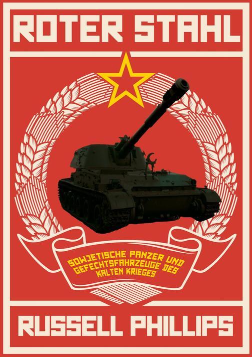 Roter Stahl: Sowjetische Panzer und Gefechtsfahrzeuge des Kalten Krieges
