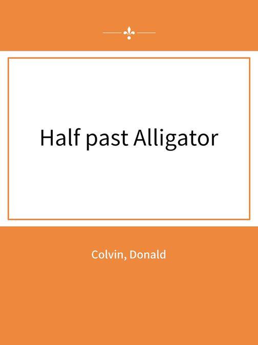 Half past Alligator