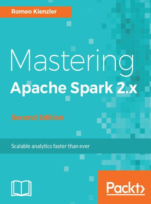 Mastering Apache Spark 2.x - Second Edition