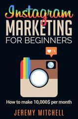 Instagram Marketing for Beginners: How to make 10,000$ per month