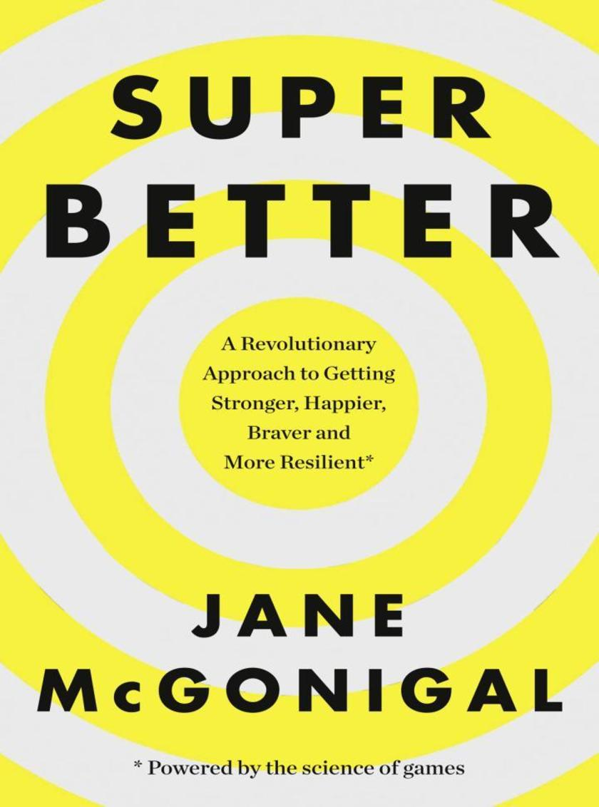 SuperBetter: How a gameful life can make you stronger, happier, braver and more