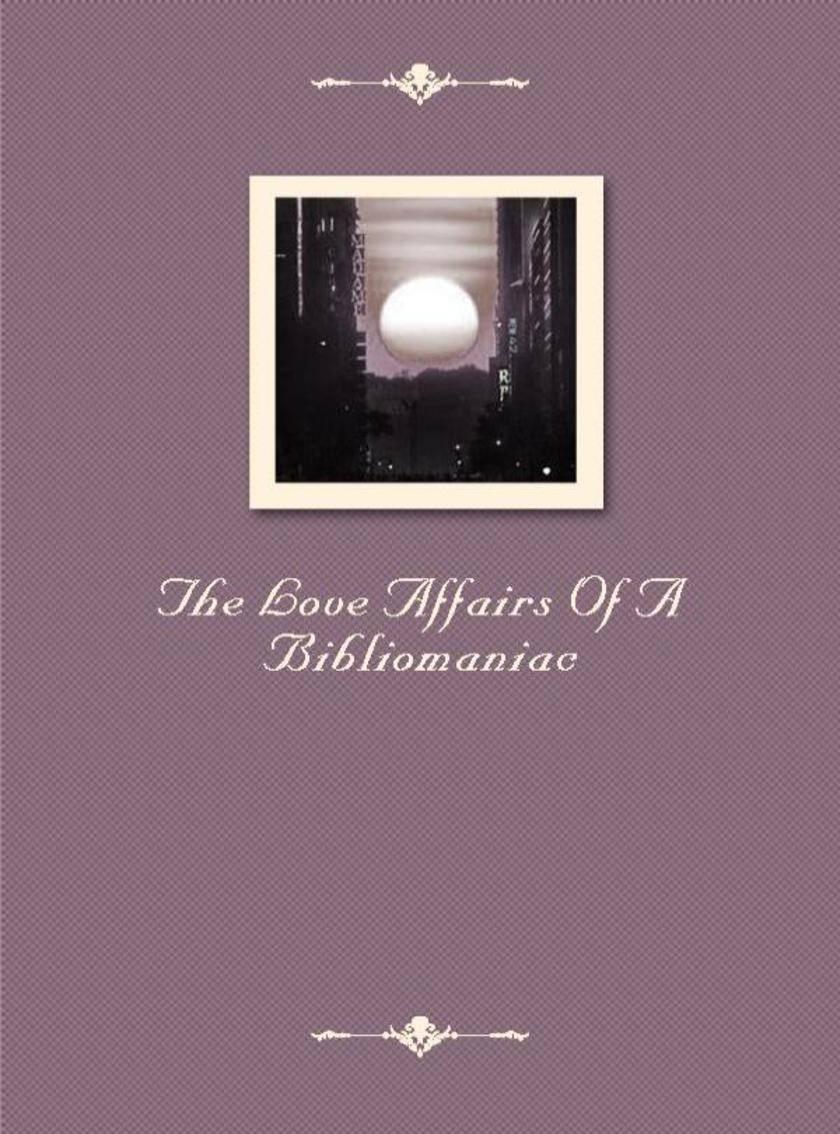The Love Affairs Of A Bibliomaniac
