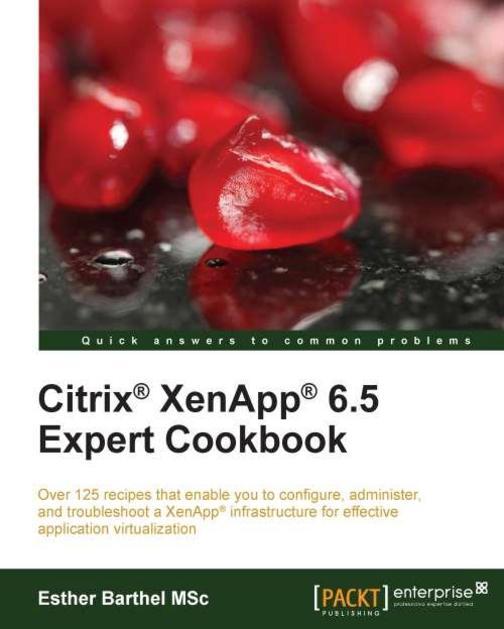 Citrix XenApp 6.5 Expert Cookbook