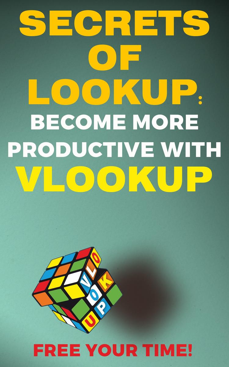 Secrets of Lookup: Become More Poductive With Vlookup Free Your Time