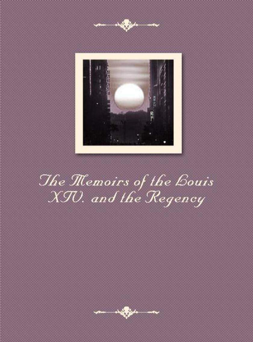 The Memoirs of the Louis XIV. and the Regency