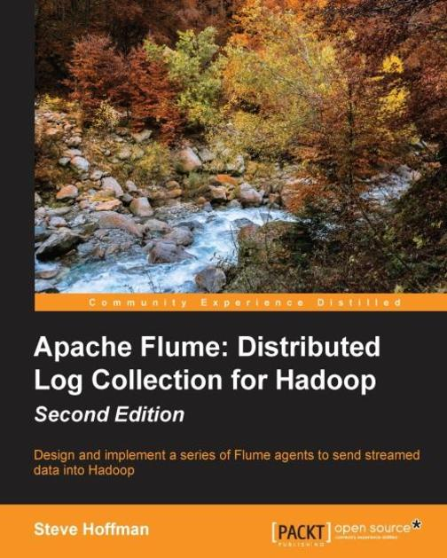 Apache Flume: Distributed Log Collection for Hadoop - Second Edition