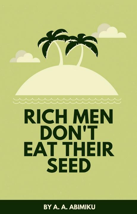 Rich Men Don't Eat Their Seed: A Guide to Financial Freedom
