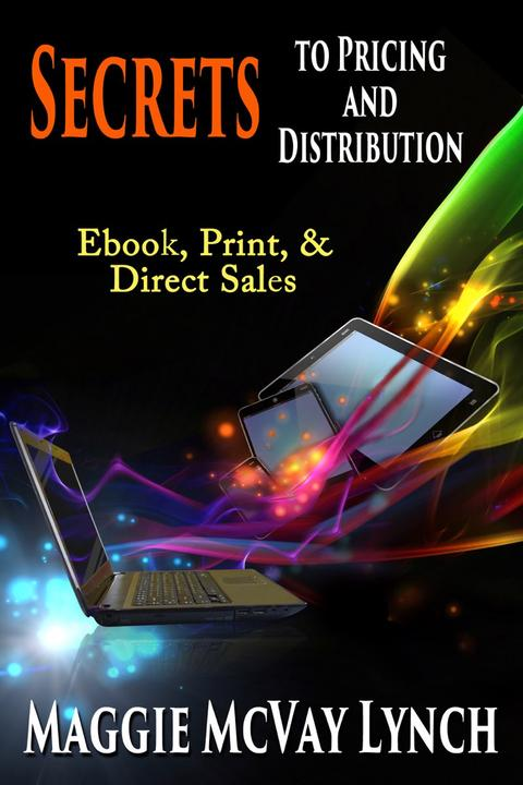 Secrets to Pricing and Distribution: Ebook, Print and Direct Sales