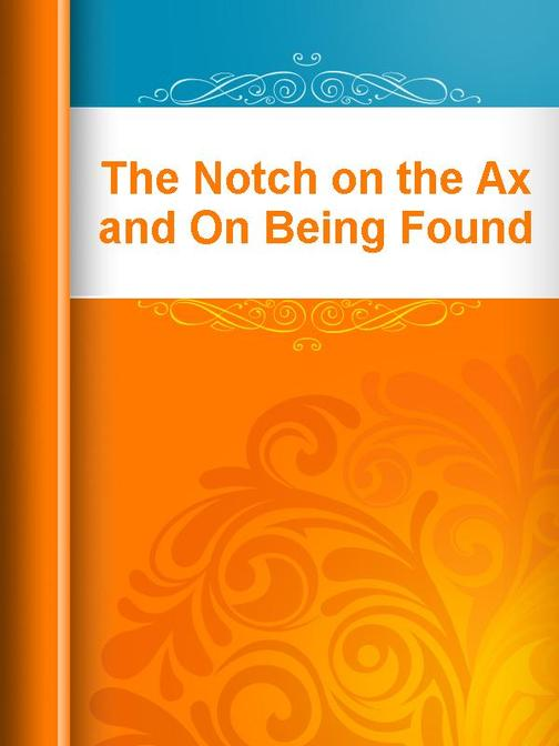 The Notch on the Ax and On Being Found Out