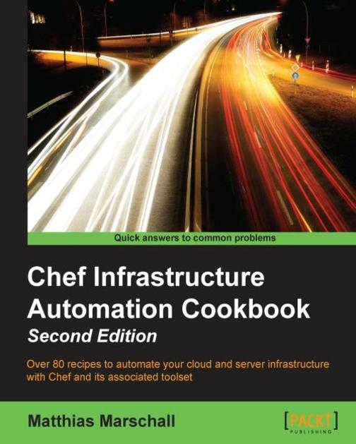 Chef Infrastructure Automation Cookbook - Second Edition