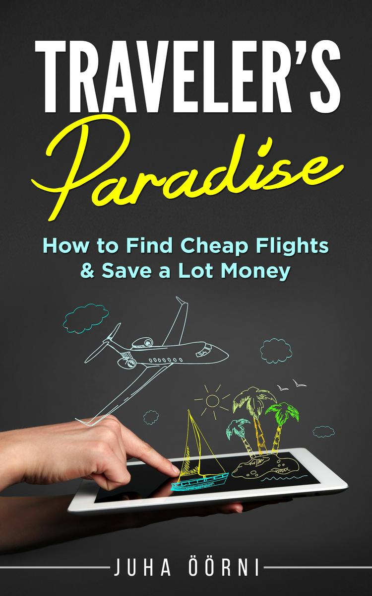 Traveler's Paradise - Cheap Flights: How to Find Cheap Flights & Save a Lot Mone