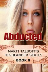 Abducted: (Marti Talbott's Highlander Series, #8)