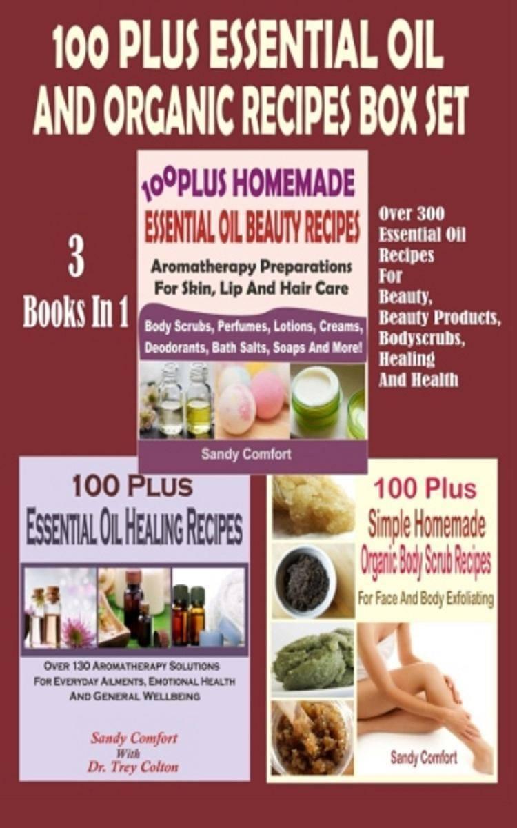 100 Plus Essential Oil And Organic Recipes Box Set