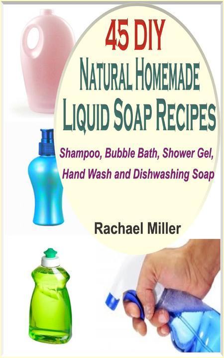 45 DIY Natural Homemade Liquid Soap Recipes