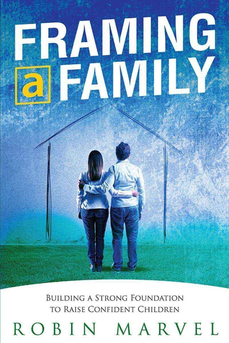 Framing a Family:Building a Foundation to Raise Confident Children