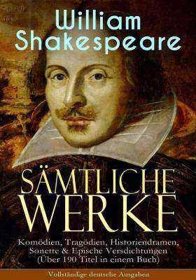 S?mtliche Werke: Kom?dien, Trag?dien, Historiendramen, Sonette & Epische Versdic