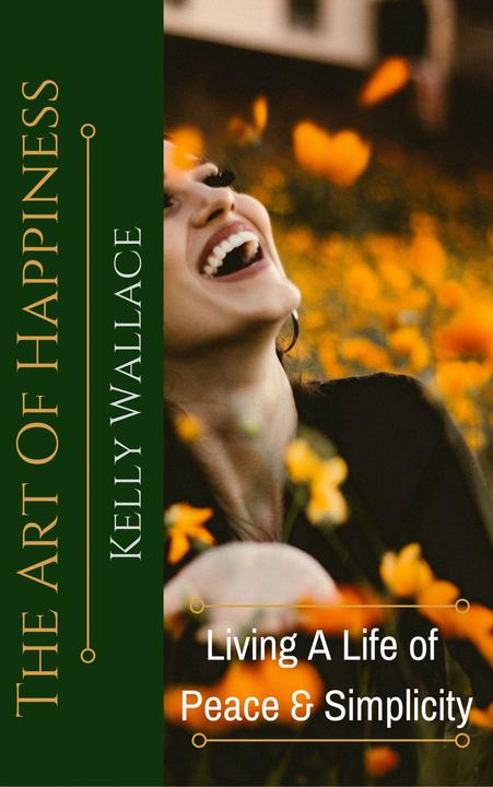 The Art Of Happiness: Living A Life Of Peace And Simplicity