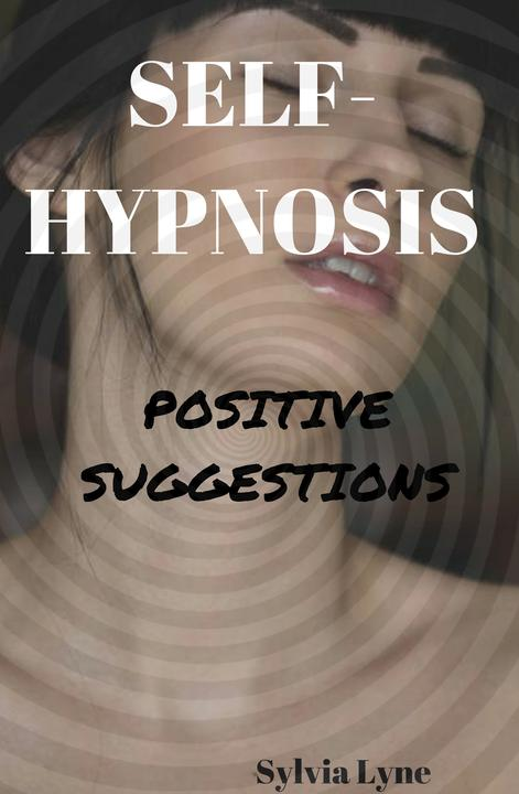 Self-Hypnosis:: Give yourself Positive suggestions
