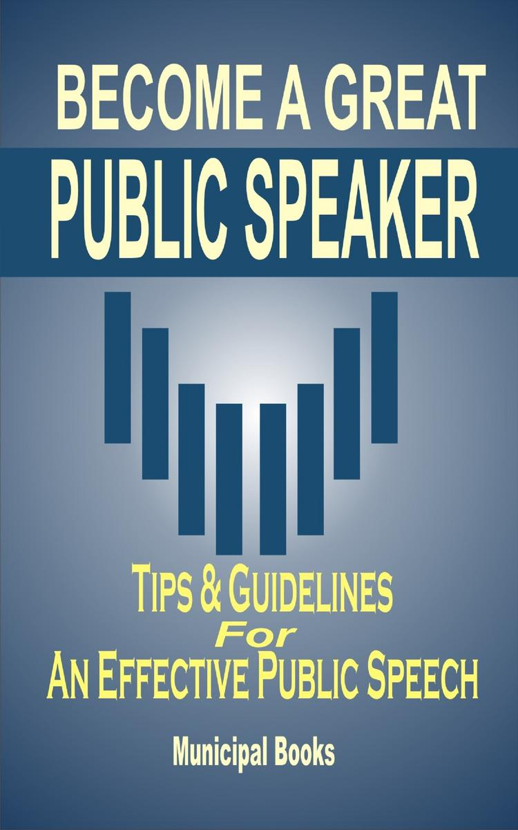Become A Great Public Speaker: Tips & Guidelines For An Effective Public Speech