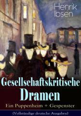 Gesellschaftskritische Dramen: Ein Puppenheim + Gespenster (Vollst?ndige deutsch