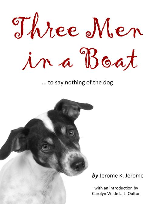 Three Men in a Boat: to say nothing of the dog