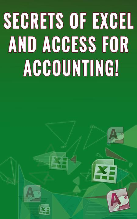 Secrets of Excel and Access for Accounting!