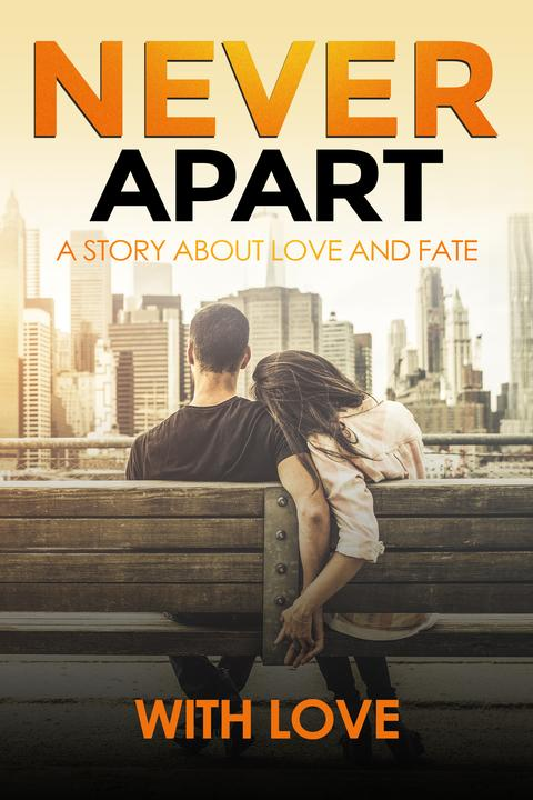 Never Apart: A Story About Love And Fate (M/F Romance Love Story)