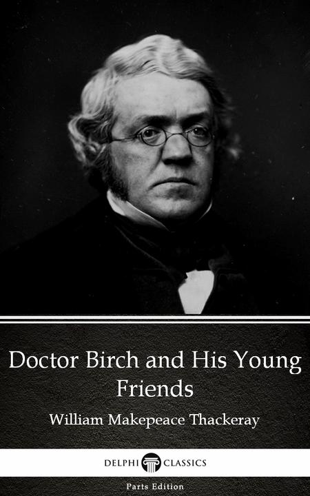 Doctor Birch and His Young Friends by William Makepeace Thackeray (Illustrated)