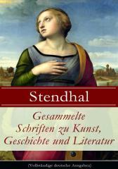 Gesammelte Schriften zu Kunst, Geschichte und Literatur (Vollst?ndige deutsche A