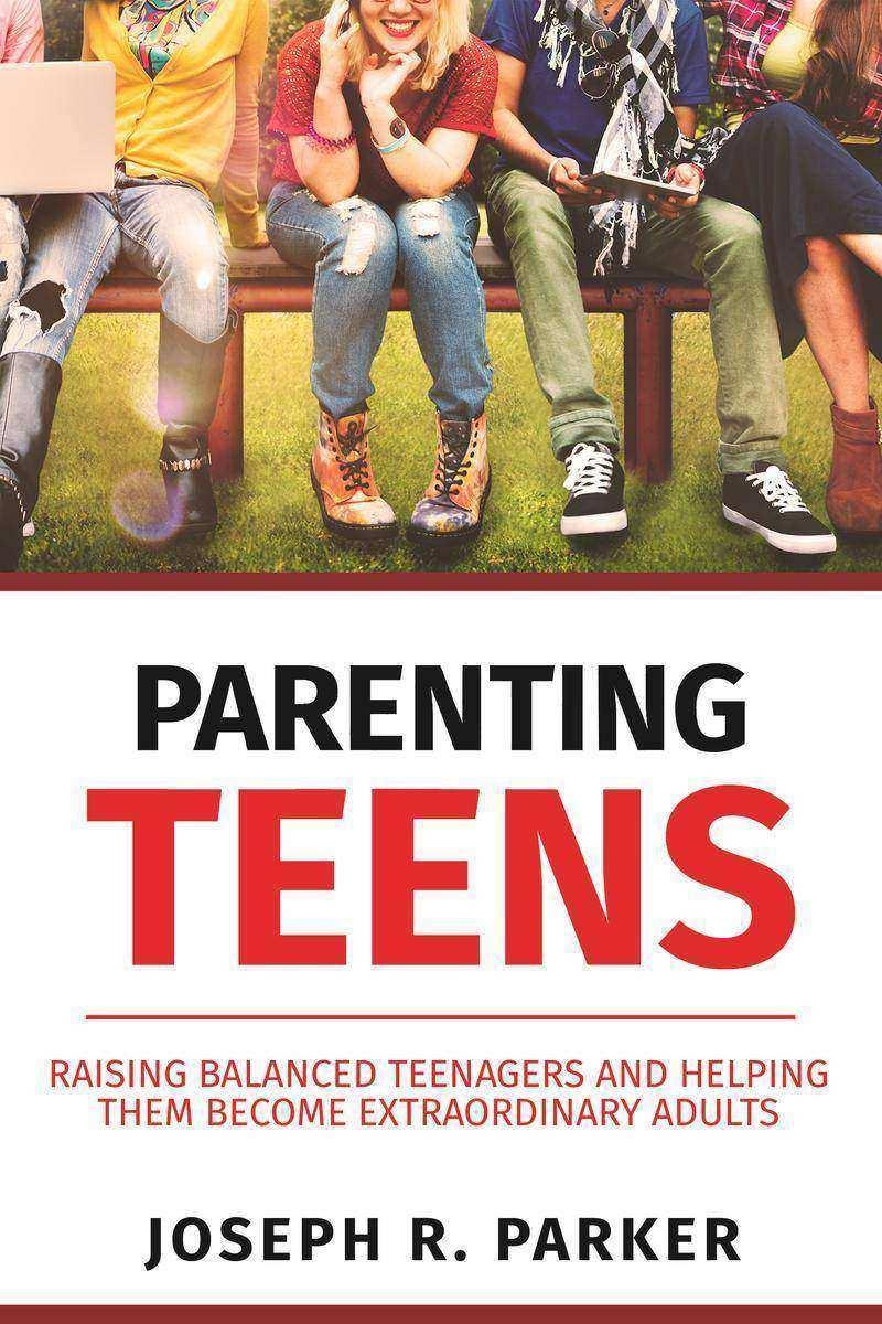 Parenting Teens: Raising Balanced Teenagers and Helping them Become Extraordinar