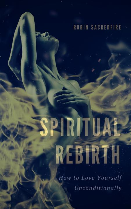 Spiritual Rebirth: How to Love Yourself Unconditionally