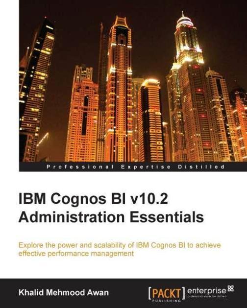 IBM Cognos BI v10.2 Administration Essentials