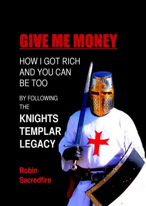Give Me Money!: How I got rich and you can be too by following the knights templ